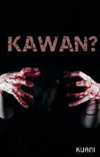 KAWAN (#Wattys2018) by kuanaaayy