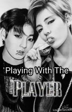 Playing With The Player (!!!TAEKOOK!!!) (COMPLETED!) by TaestheticGucci