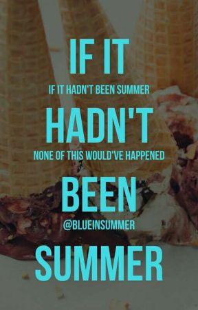 If It Hadn't Been Summer by blueinsummer