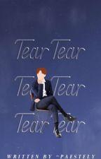 tear.  / me by -paestely