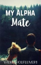 My Alpha Mate | *EDITING* by Werewolfluver1