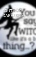 TRUTH OR DARE / Q&A by MissCLV