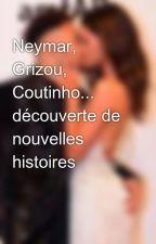 Neymar, Grizou, Coutinho... découverte de nouvelles histoires by Neytudopassa