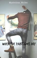 When the Paint goes Dry by Mysterious_Writer