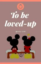 To be loved-up by Aku-UMI