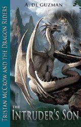 Tristan McCrow and the Dragon Riders: The Intruder's Son by KalelArnold