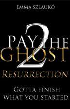 Pay the Ghost 2 - Resurrection by emmaszlauko