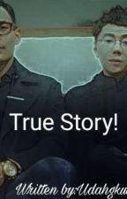 True Story! by udahgkusahkepo