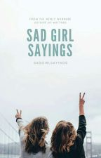 Sad Girl Sayings by sadgirlsayings