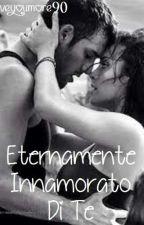 Eternamente Innamorato Di Te by Iloveyoumore90