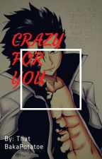 Crazy For You~|Fairytail by ThatBakaPotatoe