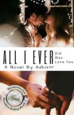 All I Ever Did Was Love You by adhistr