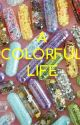 A Colorful Life by JMMCNEELY