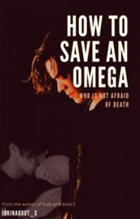 How to save an Omega who's not afraid of death  by jokingabout_x