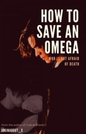 How to save an Omega who's not afraid of death