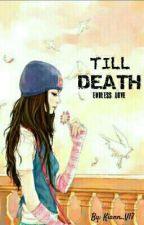 Till Death:An Endless Love by Kiann_V17
