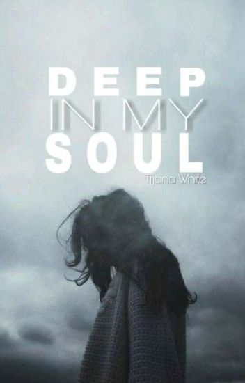Deep In My Soul  [✓] {Poetry}