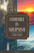 Comfort In Solipsism by AuroraWoodsAuthor