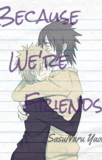 Because we're friends (SasuNaru yaoi)