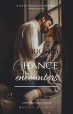 Chance Encounters: Restricted Chapters (18+ ONLY) by HayleBales