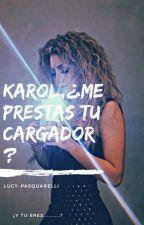 Karol,¿Me prestas tú cargador? by Lucy-pasquarelli
