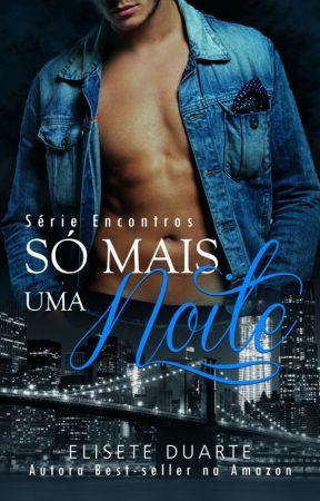 Só Mais Uma Noite  - Série Encontros by EliseteDuarte