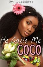 He Calls Me Coco (Slow Updates) by juliiaroseee