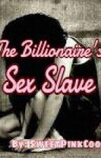 The Billionaire's Sex Slave by SweetPinkCookie