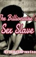 The Billionaire's Sex Slave by SweetPinkCookie