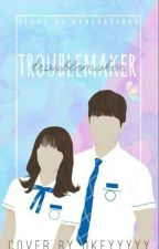 Troublemaker [love Story] | IDR✓ by kangbaperrr