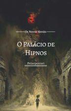 Os Novos heróis  - O palácio de Hipnos by Peixeponnei