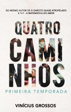 QUATRO CAMINHOS - Primeira Temporada by VinciusGrossos
