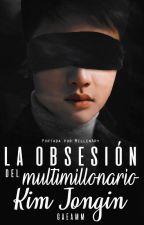 La Obsesión del Multimillonario Kim Jongin  [ serie la obsesión - 1] by gaeamm
