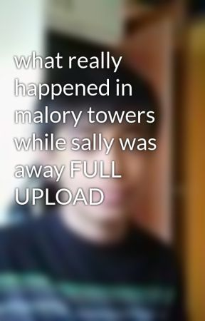 what really happened in malory towers while sally was away FULL UPLOAD by JayLakhani