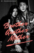 Brother Another Mother [Bjh X OohSeh] by pacarnyasehun98