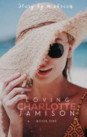 Loving Charlotte Jamison | ✔️ by LifeofmegXO