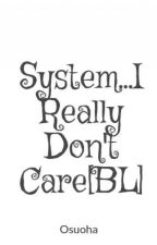 System...I Really Don't Care[BL] by Osuoha