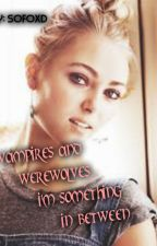 Vampires and Werewolves... I'm Something In Between by SoFoXD