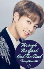 Through the good and the bad (Jungkook X reader ) by Noura_MlD