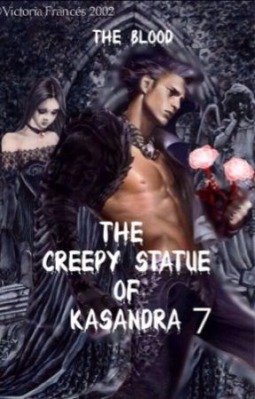 The Creepy Statue of Kasandra 7 'Blood of Griego' by JTMLover