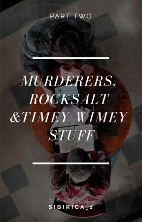 Murderers, Rocksalt and Timey Wimey Stuff by sibirica_1