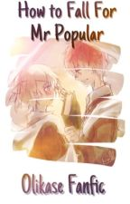 How to Fall for Mr. Popular • Olikase Fanfiction  by LockedAwayLove
