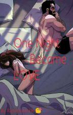 One Night Became Love by Xaciana