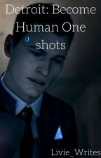 detroit: become human one shots  by Livie_Writes