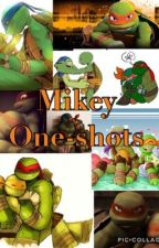 Mikey One-Shots by Lil-Mikey