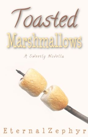 Toasted Marshmallows (Novella) by EternalZephyr