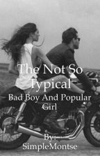 The Not So Typical Bad Boy And Popular Girl by SimpleMontse
