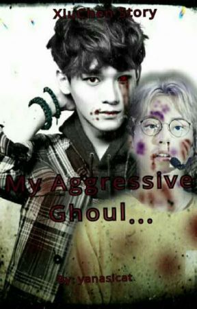 My Aggressive Ghoul//XIUCHEN FF by yanasicat