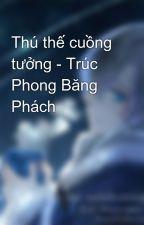 Thú thế cuồng tưởng - Trúc Phong Băng Phách by relita_vivian