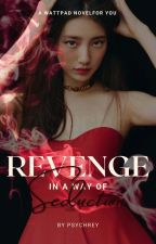 Revenge In A Way Of Seduction {Complete✔} by RAxzus1